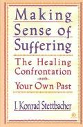 Making Sense of Suffering: The Healing Confrontation with Your Own Past - J. Konrad Stettbac...