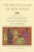 Orestes Plays of Aeschylus: Agamemnon; The Libation Bearers; The Eumenides