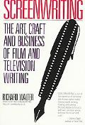 Screenwriting The Art, Craft, and Business of Film and Television