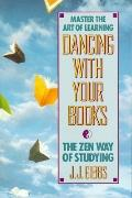 Dancing with Your Books: The Zen Way of Studying - J. J. Gibbs - Paperback
