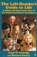 The Lefthanders Guide to Life: A Witty and Informative Tour of the World According to Southpaws