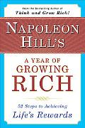 Napoleon Hill's a Year of Growing Rich Fifty-Two Steps to Achieving Life's Rewards