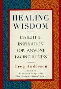 Healing Wisdom: Wit, Insight, & Inspiration for Anyone Facing Illness