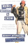 Rebel Without a Crew Or How a 23-Year-Old Filmmaker With $7,000 Became a Hollywood Player