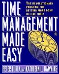 Time Management Made Easy: The Revolutionary Program for Getting More Done in Less Time!