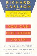You Can Feel Good Again Common-Sense Therapy for Releasing Depression and Changing Your Life