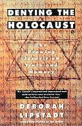 Denying the Holocaust The Growing Assault on Truth and Memory