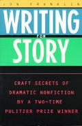 Writing for Story Craft Secrets of Dramatic Nonfiction by a Two-Time Pulitzer Prize Winner