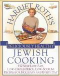 Harriet Roth's Deliciously Healthy Jewish Cooking: 350 New, Low-Fat, Low-Cholestorol, Low-So...