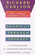 Shortcut Through Therapy Ten Principles of Growth-Oriented, Contented Living