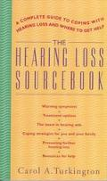 The Hearing Loss Sourcebook: A Complete Guide To Coing With Hearing Loss and Where To Get He...