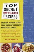Top Secret Restaurant Recipes Creating Kitchen Clones from America's Favorite Restaurant Chains