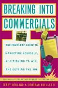 Breaking into Commercials: The Complete Guide to Marketing Yourself, Auditioning to Win, and...