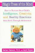 Magic Trees of the Mind How to Nurture Your Child's Intelligence, Creativity, and Healthy Em...