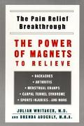 Pain Relief Breakthrough: The Power of Magnets to Relieve Backaches, Arthritis, Menstrual Cr...