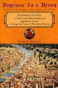 Fortune Is a River Leonardo Da Vinci and Niccolo Machiavelli's Magnificent Dream to Change t...