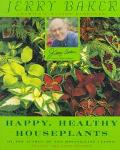 Jerry Baker's Happy, Healthy Houseplants