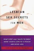 Lesbian Sex Secrets for Men What Every Man Wants to Know About Making Love to a Woman and Ne...