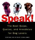 Speak! The Best Quips, Quotes, and Anecdotes for Dog Lovers