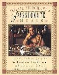 Ismail Merchant's Passionate Meals The New Indian Cuisine for Fearless Cooks and Adventurous...