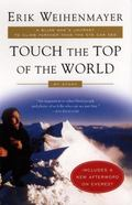 Touch the Top of the World A Blind Man's Journey to Climb Farther Than the Eye Can See