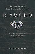 Diamond The History of a Cold-Blooded Love Affair