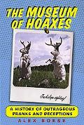Museum of Hoaxes A History of Outrageous Pranks and Deceptions