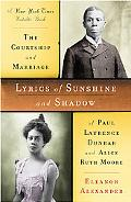 Lyrics of Sunshine and Shadow The Courtship and Marriage of Paul Laurence Dunbar and Alice R...