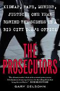 Prosecutors Kidnap, Rape, Murder, Justice  One Year Behind the Scenes in a Big-City DA's Office