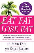 Eat Fat, Lose Fat The Healthy Alternative to Trans Fats