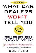 What Car Dealers Won't Tell You The Insider's Guide To Buying or Leasing A New Or Used Car
