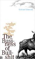 Business of Bullshit A Humorous Guide to the Spin, Hype, and Pretense of the Modern World