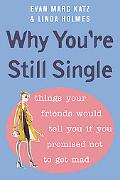 Why You're Still Single Things Your Friends Would Tell You If You Promised Not to Get Mad