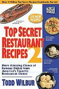 Top Secret Restaurant Recipes 2 More Amazing Clones of Famous Dishes from America's Favorite...