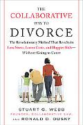 Collaborative Way to Divorce The Revolutionary Method That Results in Less Stress, Lower Cos...