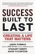 Success Built to Last Creating a Life That Matters