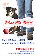 Bless His Heart The Grits Guide to Loving (Or Just Living With) Southern Men