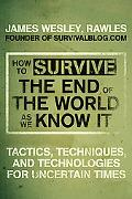 How to Survive the End of the World as We Know It: Tactics, Techniques, and Technologies for...