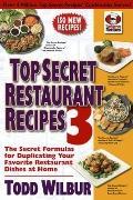 Top Secret Restaurant Recipes 3: The Secret Formulas for Duplicating Your Favorite Restauran...