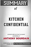 Summary of Kitchen Confidential: Adventures in the Culinary Underbelly by Anthony Bourdain: ...