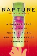 Rapture How Biotech Became the New Religion