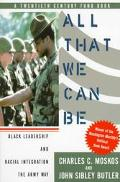 All That We Can Be Black Leadership and Racial Integration the Army Way