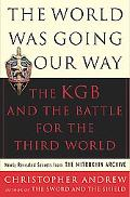 World Was Going Our Way The KGB and the Battle for the Third World