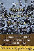 A More Unbending Battle: The Harlem Hellfighter's Struggle for Freedom in WWI and Equality a...