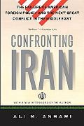 Confronting Iran The Failure of American Foreign Policy and the Next Great Crisis in the Mid...