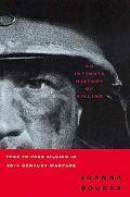 Intimate History of Killing Face-To-Face Killing in Twentieth-Century Warfare