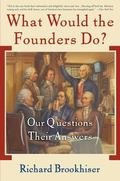 What Would the Founders Do? Our Questions, Their Answers