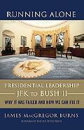 Running Alone Presidential Leadership from JFK to Bush II -- Why It Has Failed and How We Ca...