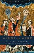 Abacus and the Cross : The Story of the Pope Who Brought the Light of Science to the Dark Ages