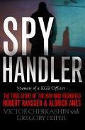 Spy Handler Memoir of a KGB Officer